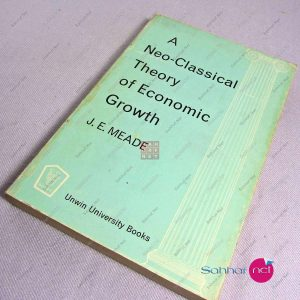 A NEO-CLASSICAL THEORY OF ECONOMIC GROWTH – J.E.Meade Kitap