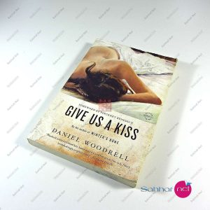 GIVE US A KISS – Daniel Woodrell Kitap